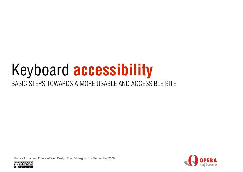 Keyboard accessibility BASIC STEPS TOWARDS A MORE USABLE AND ACCESSIBLE SITE     Patrick H. Lauke / Future of Web Design T...