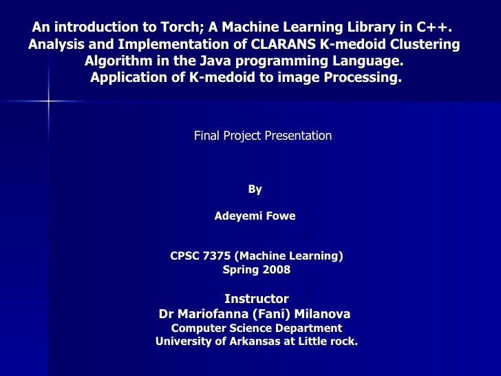 An introduction to Torch; A Machine Learning Library in C++.  Analysis and Implementation of CLARANS K-medoid Clustering A...