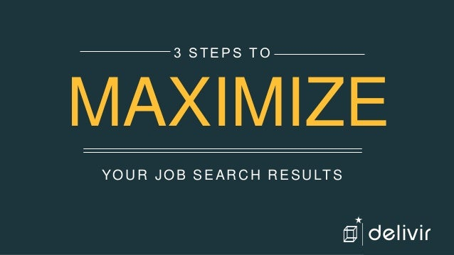 YOUR JOB SEARCH RESULTS 3 STEPS TO MAXIMIZE delivir