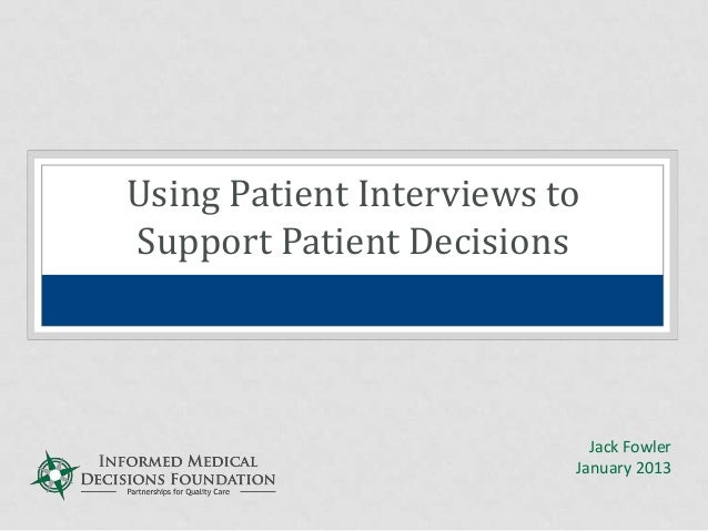 Using Patient Interviews toSupport Patient DecisionsJack FowlerJanuary 2013