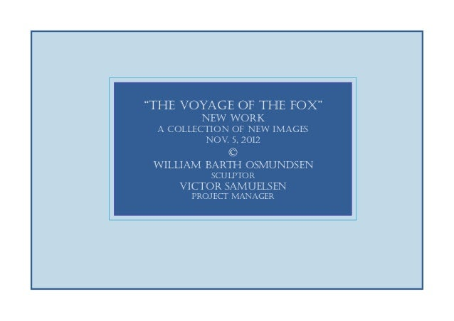 """The Voyage of the Fox - On open waters"" created by William Barth Osmundsen, sculptor"