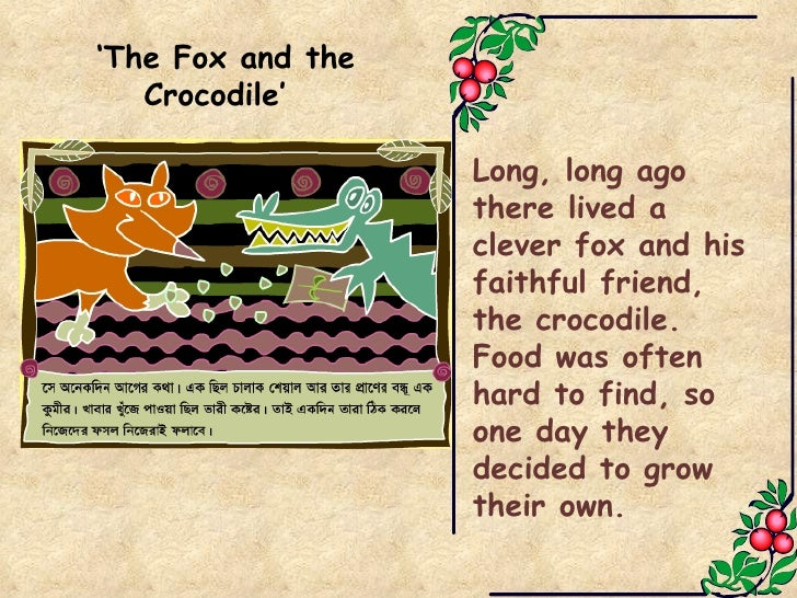 ' The Fox and the Crocodile'   Long, long ago there lived a clever fox and his faithful friend, the crocodile. Food was of...