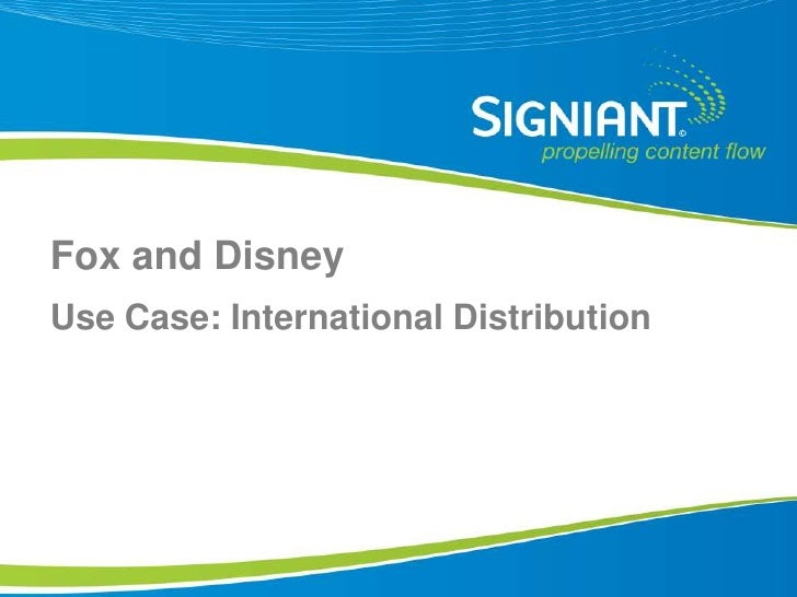 Fox and Disney Use Case: International Distribution     Proprietary and Confidential
