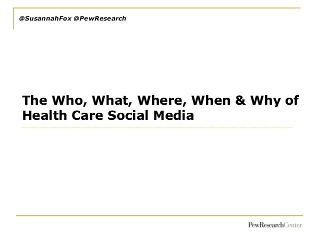 @SusannahFox @PewResearch  The Who, What, Where, When & Why of Health Care Social Media