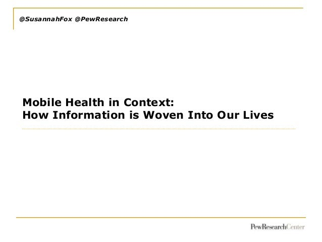 @SusannahFox @PewResearch  Mobile Health in Context: How Information is Woven Into Our Lives