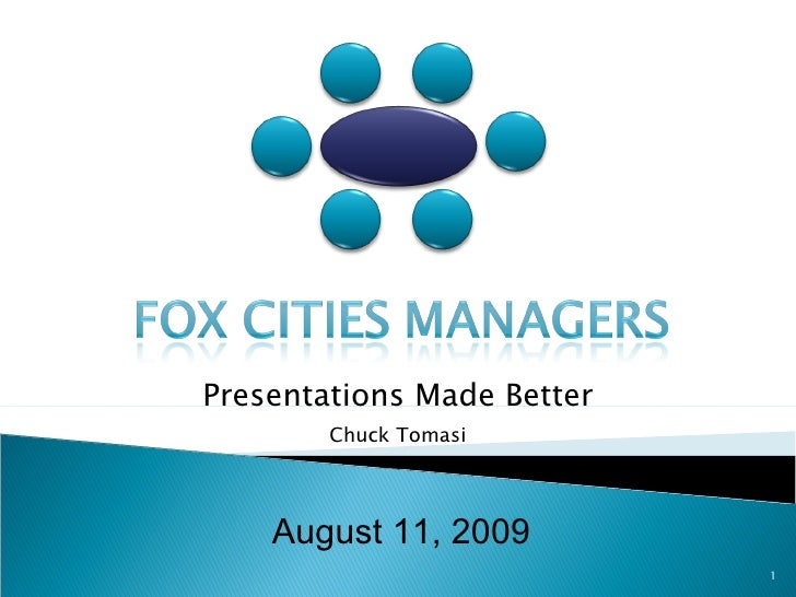 August 11, 2009 Presentations Made Better Chuck Tomasi