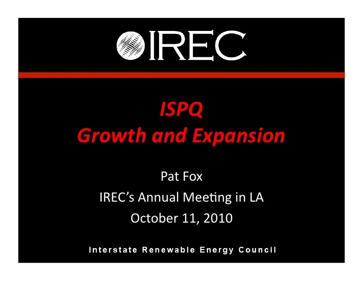 ISPQ	    Growth	   and	   Expansion	                    Pat	   Fox	       IREC's	   Annual	   Mee4ng	   in	   LA	         ...