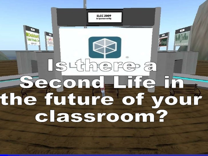 Is there a  Second Life in the future of your classroom?