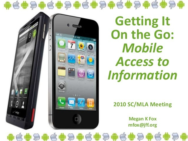 Getting It On the Go: Mobile Access to Information 2010 SC/MLA Meeting Megan K Fox mfox@jff.org