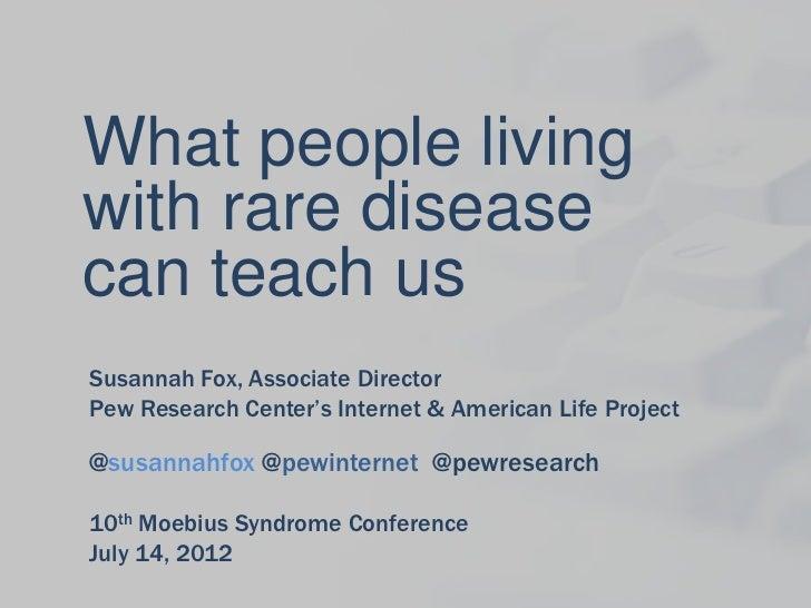 What people livingwith rare diseasecan teach usSusannah Fox, Associate DirectorPew Research Center's Internet & American L...