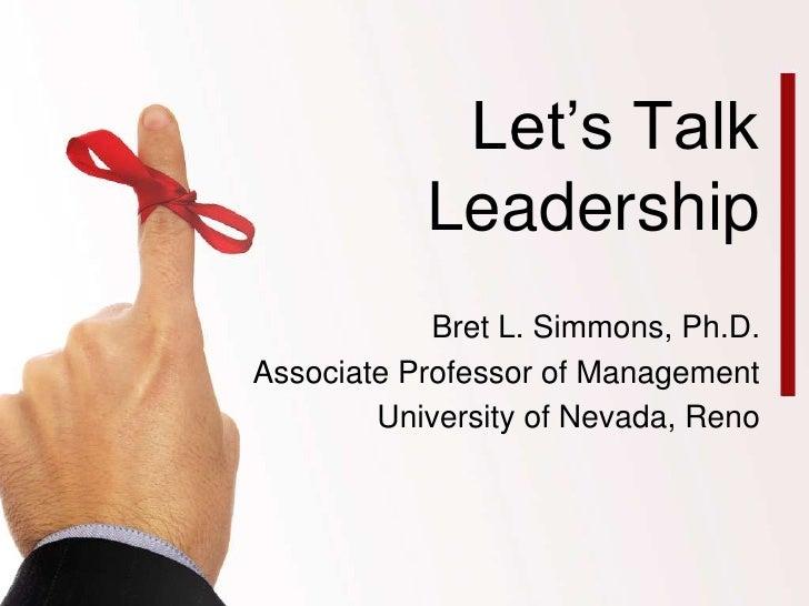 Let's Talk Leadership<br />Bret L. Simmons, Ph.D.<br />Associate Professor of Management<br />University of Nevada, Reno<b...