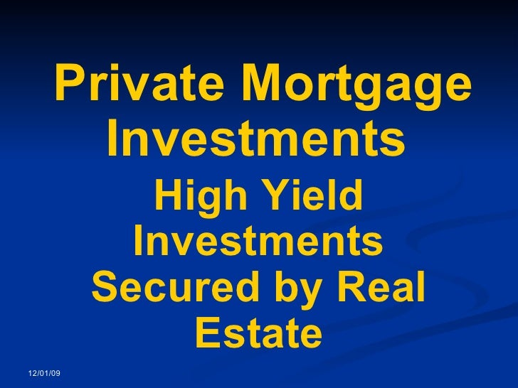 Private Mortgage Investments   High Yield Investments Secured by Real Estate 12/01/09