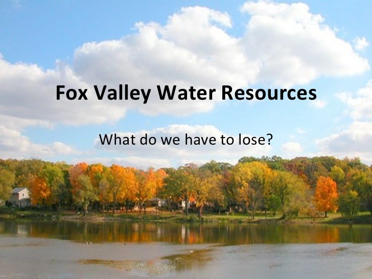 Fox Valley Water Resources What do we have to lose?