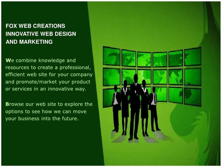 FOX WEB CREATIONS<br />INNOVATIVE WEB DESIGN AND MARKETING <br />We combine knowledge and resources to create a profession...