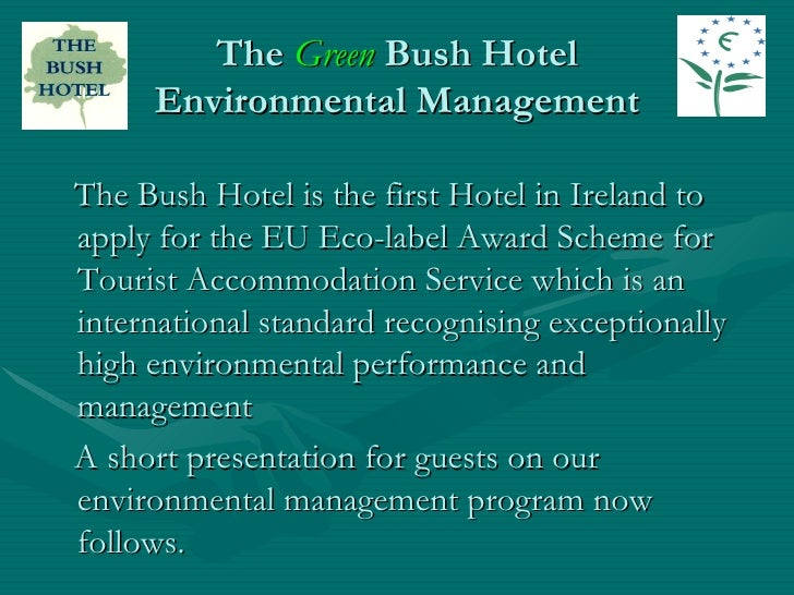 The  Green  Bush Hotel Environmental Management <ul><li>The Bush Hotel is the first Hotel in Ireland to apply for the EU  ...