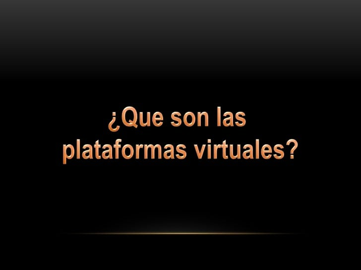 ¿Que son las <br />plataformas virtuales?<br />