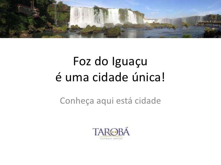 Foz do Iguaçué uma cidade única!<br />Conheça aqui está cidade<br />
