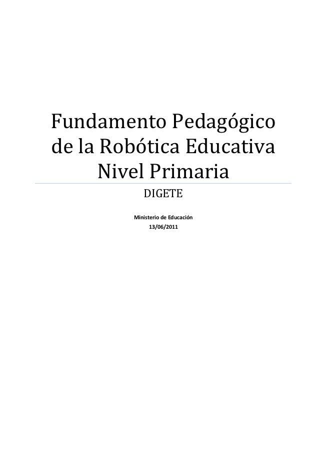 Fundamento Pedagógicode la Robótica Educativa     Nivel Primaria           DIGETE        Ministerio de Educación          ...