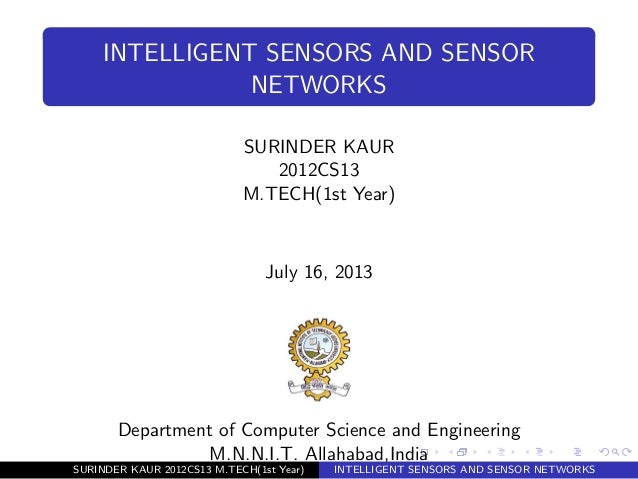 INTELLIGENT SENSORS AND SENSOR NETWORKS SURINDER KAUR 2012CS13 M.TECH(1st Year) July 16, 2013 Department of Computer Scien...