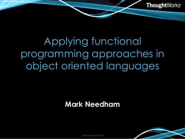 Applying functional programming approaches in object oriented languages Mark Needham © ThoughtWorks 2010