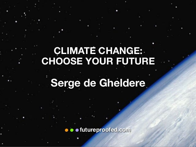 Climate change--choose your future wisely.
