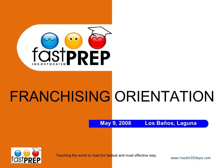 FRANCHISING ORIENTATION www.readin30days.com Teaching the world to read the fastest and most effective way. May 9, 2008 Lo...