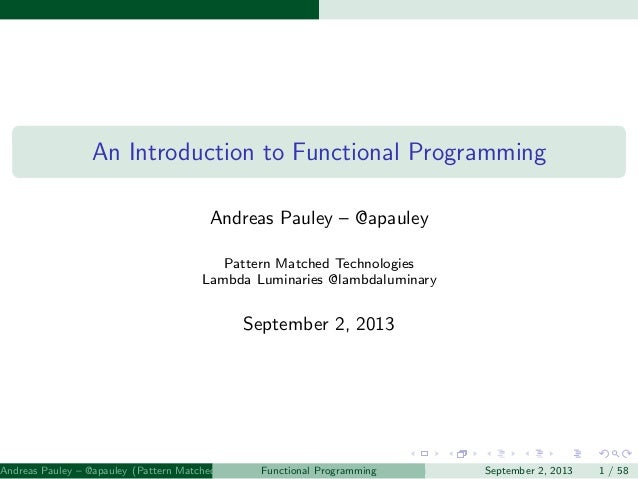 An Introduction to Functional Programming Andreas Pauley – @apauley Pattern Matched Technologies Lambda Luminaries @lambda...