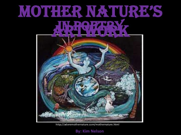 Mother Nature's Artwork<br />In Poetry<br />http://adoremothernature.com/mothernature.html<br />By: Kim Nelson<br />