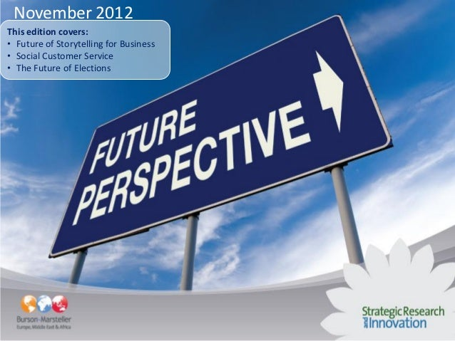 November 2012This edition covers:• Future of Storytelling for Business• Social Customer Service• The Future of Elections
