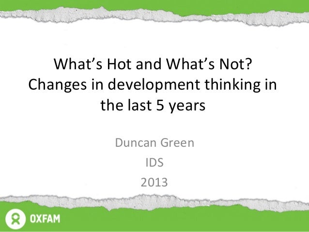 What's Hot and What's Not?Changes in development thinking in          the last 5 years           Duncan Green             ...