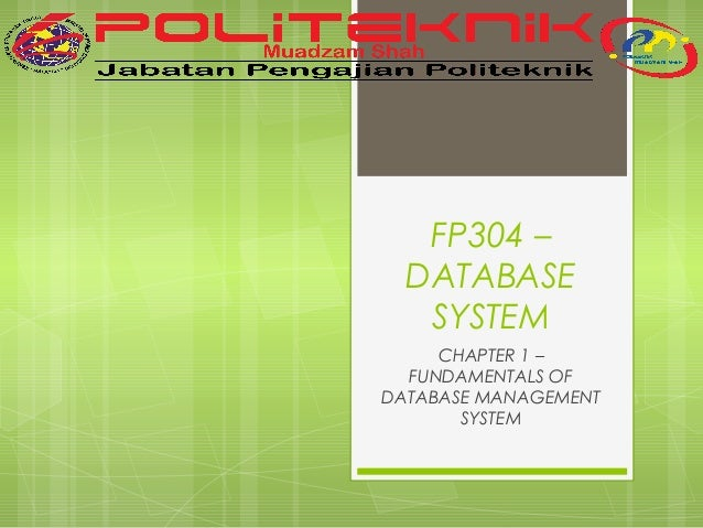 FP304 – DATABASE SYSTEM CHAPTER 1 – FUNDAMENTALS OF DATABASE MANAGEMENT SYSTEM