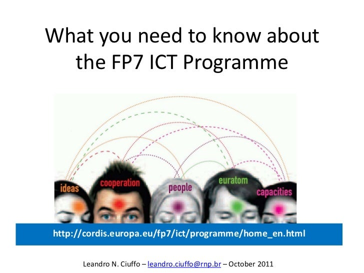 What you need to know about  the FP7 ICT Programmehttp://cordis.europa.eu/fp7/ict/programme/home_en.html      Leandro N. C...