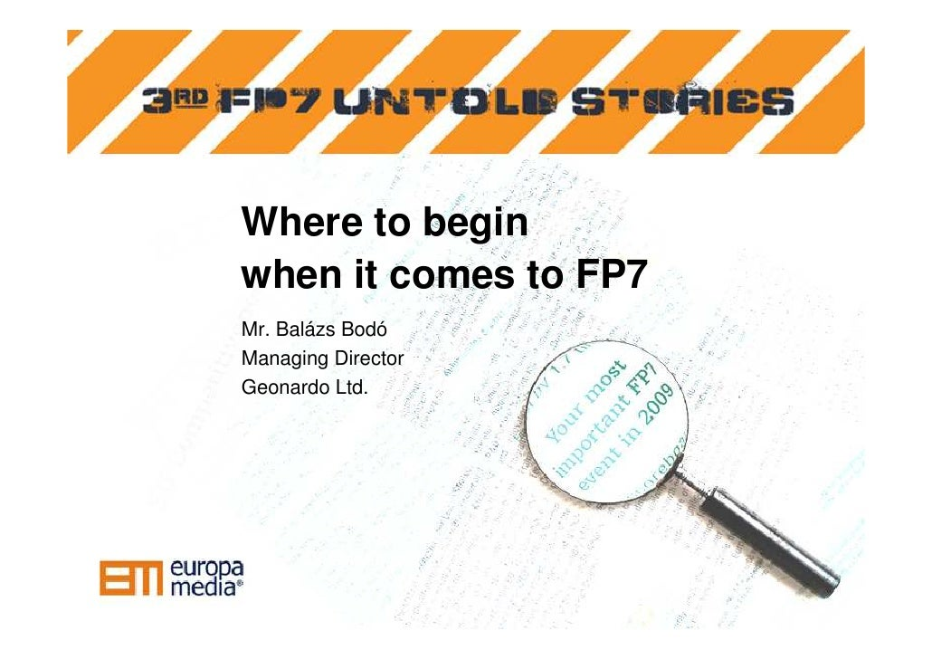 <ul><li>Where to begin  </li></ul><ul><li>when it comes to FP7 </li></ul>Mr. Balázs Bodó Managing Director Geonardo Ltd. 0...