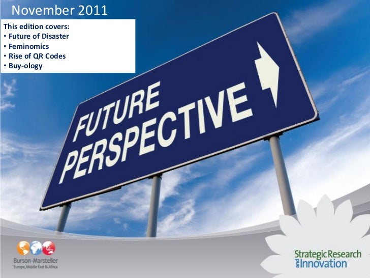 November 2011This edition covers:• Future of Disaster• Feminomics• Rise of QR Codes• Buy-ology