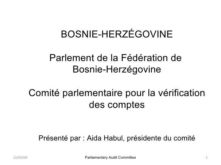 BOSNIE-HERZÉGOVINE Parlement de la Fédération de  Bosnie-Herzégovine Comité parlementaire pour la vérification des comptes...