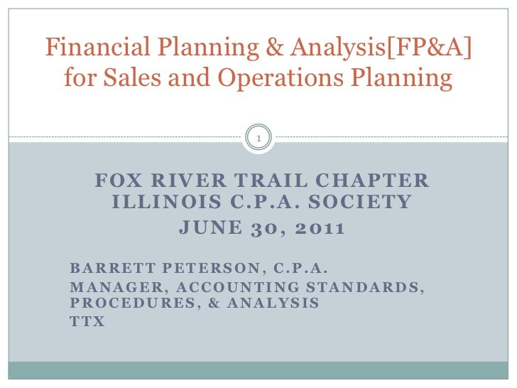 Financial Planning & Analysis[FP&A] for Sales and Operations Planning<br />Fox River trail chapter Illinois c.p.a. society...