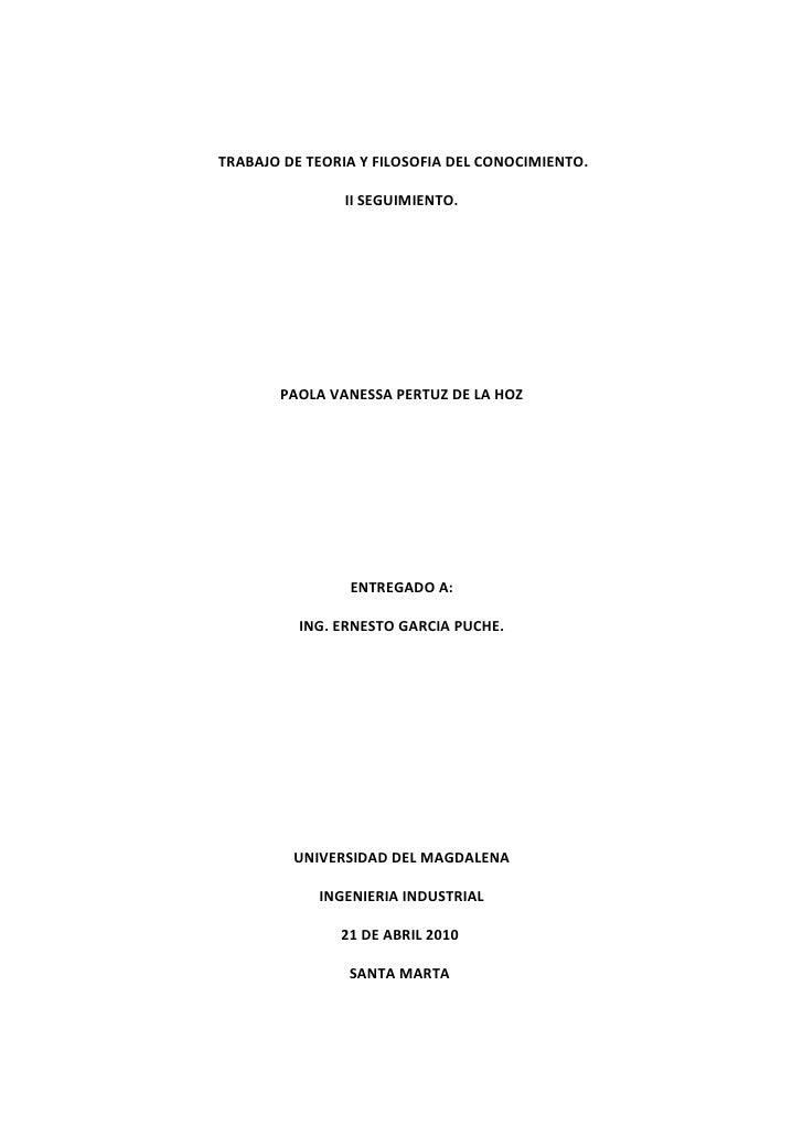 TRABAJO DE TEORIA Y FILOSOFIA DEL CONOCIMIENTO.                  II SEGUIMIENTO.            PAOLA VANESSA PERTUZ DE LA HOZ...