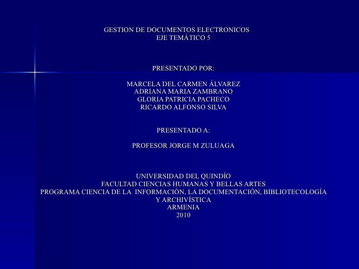 <ul><li>GESTION DE DOCUMENTOS ELECTRONICOS EJE TEMÁTICO 5 PRESENTADO POR: MARCELA DEL CARMEN ÁLVAREZ ADRIANA MARIA ZAMBRAN...