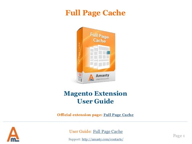 User Guide: Full Page Cache Page 1 Full Page Cache Magento Extension User Guide Official extension page: Full Page Cache S...