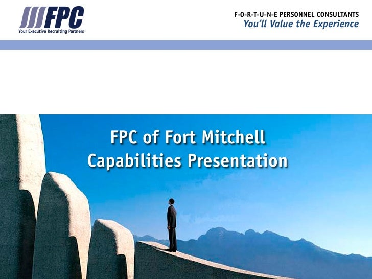 F-O-R-T-U-N-E PERSONNEL CONSULTANTS                     You'll Value the Experience       FPC of Fort Mitchell Capabilitie...