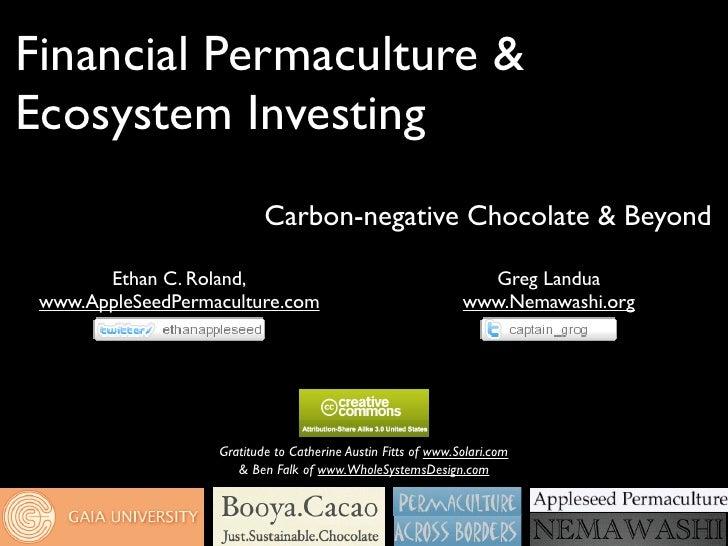 Financial Permaculture & Ecosystem Investing                            Carbon-negative Chocolate & Beyond         Ethan C...