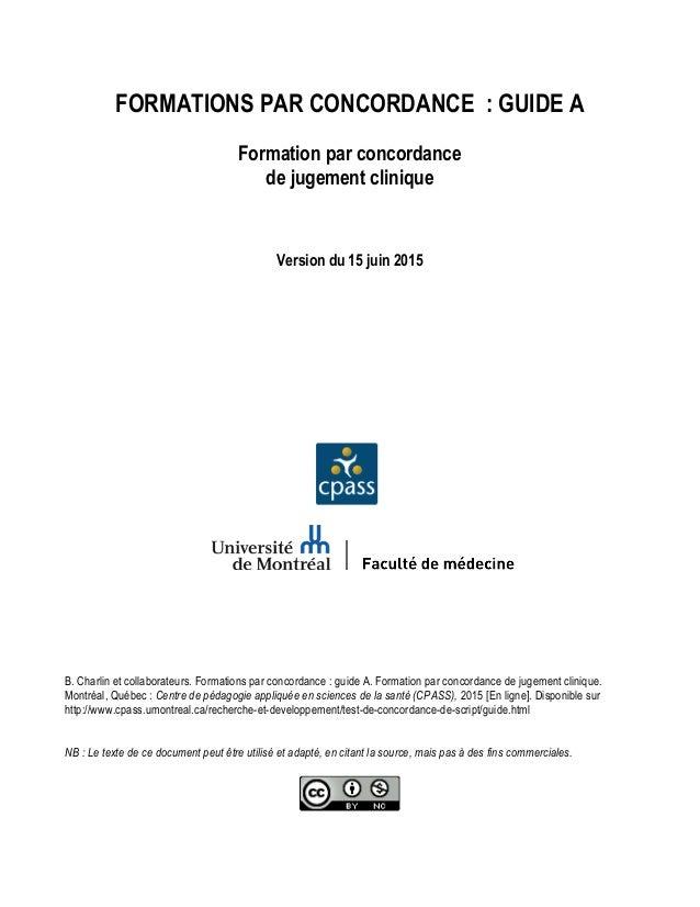 FORMATIONS PAR CONCORDANCE : GUIDE A Formation par concordance de jugement clinique Version du 15 juin 2015 B. Charlin et ...