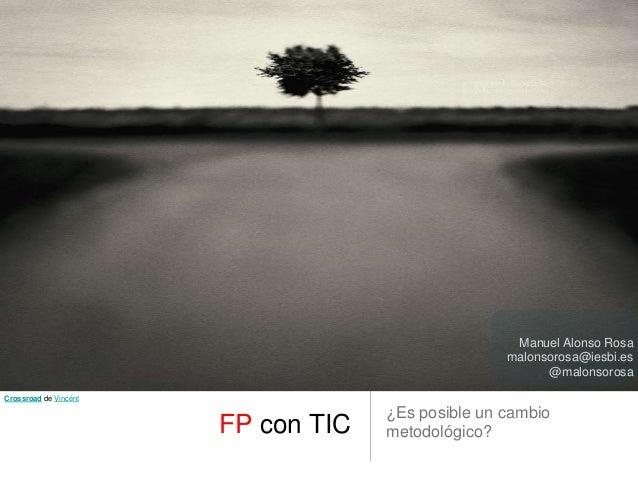 FP con TIC¿Es posible un cambiometodológico?Crossroad de VincéntManuel Alonso Rosamalonsorosa@iesbi.es@malonsorosa