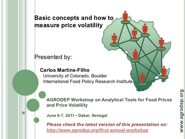 Basic concepts and how tomeasure price volatilityPresented by: Carlos Martins-Filho   University of Colorado, Boulder   In...