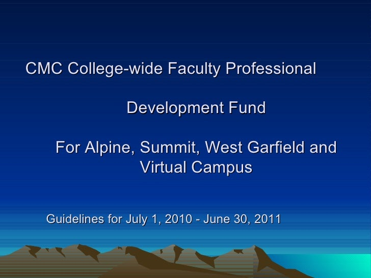 CMC College-wide Faculty Professional Development Fund For Alpine, Summit, West Garfield and Virtual Campus Guidelines for...