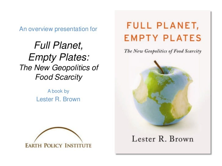 An overview presentation for    Full Planet,   Empty Plates:The New Geopolitics of    Food Scarcity          A book by    ...