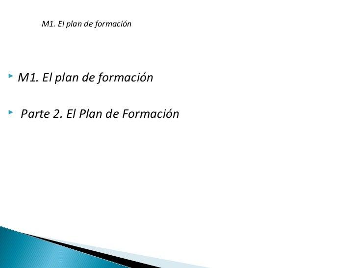 M1. El plan de formación   M1. El plan de formación   Parte 2. El Plan de Formación