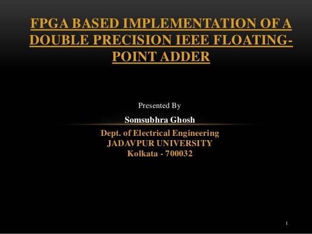 FPGA BASED IMPLEMENTATION OF ADOUBLE PRECISION IEEE FLOATING-         POINT ADDER                 Presented By            ...