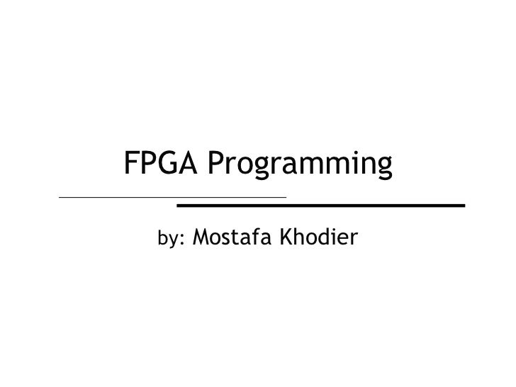 FPGA Programming<br />by: Mostafa Khodier<br />