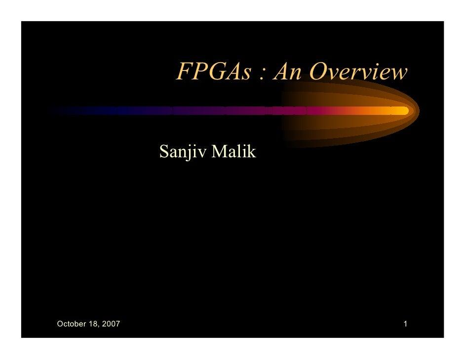 FPGAs : An Overview                      Sanjiv Malik     October 18, 2007                       1